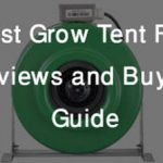 Best Grow Tent Fan Reviews and Buyer's Guide - Our Top 6 Best Picks